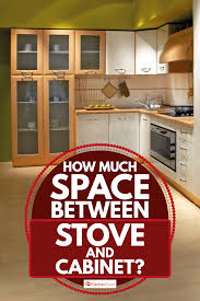 stove top kitchen cabinets how much space between stove and cabinet kitchen seer