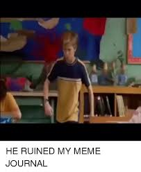 Meme Journal - 25 best memes about he ruined my meme journal he ruined my