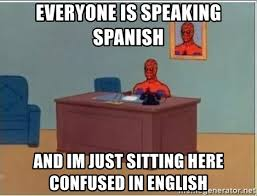 Meme In English - everyone is speaking spanish and im just sitting here confused in