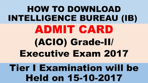 Acio Admit Card 2017 Released Intelligence Bureau Admit Card Released How To