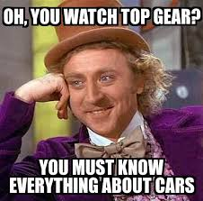 Top Gear Memes - condescending wonka oh you watch top gear you must know
