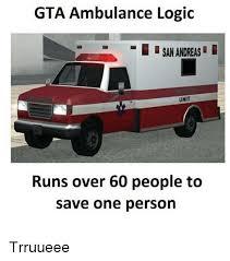 Ambulance Meme - gta ambulance logic san andreas unit runs over 60 people to save