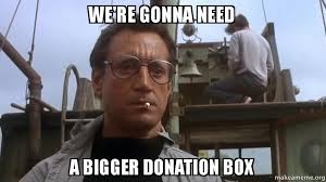 Donation Meme - we re gonna need a bigger donation box make a meme
