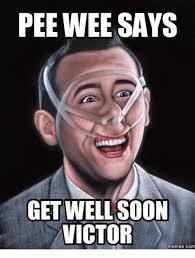 Meme Get Well Soon - peewee says get well soon victor memes com get well soon meme on me me