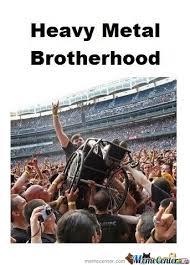 Heavy Metal Meme - heavy metal brotherhood metalhead and heavy metal