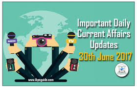 important current affairs daily updates 30th june 2017 specially