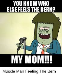 Muscle Man Meme - you know who else feels the bernh my mom muscle man feeling the