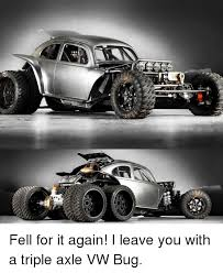 What Is An Exle Of A Meme - fell for it again i leave you with a triple axle vw bug dank meme