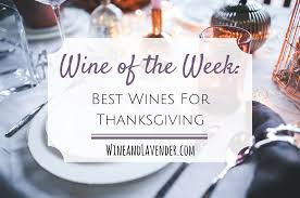 wine of the week best wines for thanksgiving 2016 wine and lavender