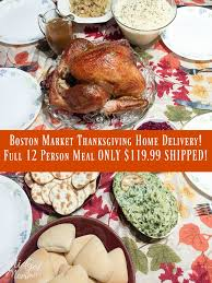 thanksgiving meals delivery boston market thanksgiving home delivery service