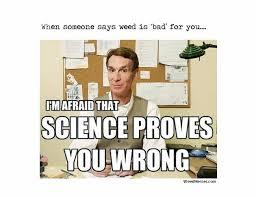 Bill Nye Memes - bill nye science proves you wrong weed memes