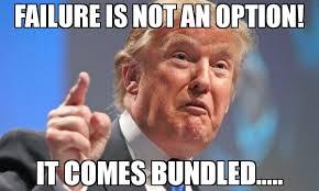 Failure Meme - failure is not an option it comes bundled meme donald