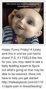 Breastfeeding Memes - how moms see breastfeeding babies sometimes the leaky boot happy
