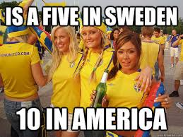Swedish Meme - however this is what most people associate sweden with hot girls