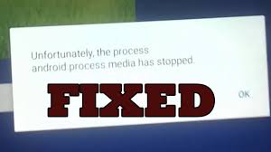 unfortunately the process android process media has stopped android process media has stopped fix