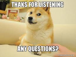Any Questions Meme - thaks for listening any questions doge make a meme