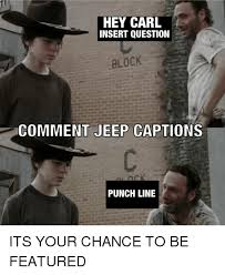 Hey Carl Meme - hey carl insert question block comment jeep captions punch line its
