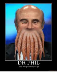 Dr Phil Meme - dr phil says woopwoopwoopwoop meme on me me