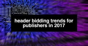 header bidding trends for publishers in 2017 digitaladblog