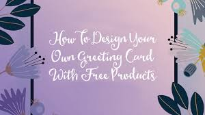 Design Greetings Cards How To Design Your Own Greeting Card With Free Products Youtube