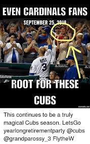 Chicago Cubs Memes - even cardinals fans september 25 noss tatefarm root for these cubs