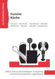 glossaire de cuisine glossaire bilingue de cuisine français allemand bernadette