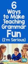 6 ways to make teaching grammar fun i u0027m serious teaching