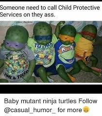 Ninja Turtle Meme - someone need to call child protective services on they ass the gddd