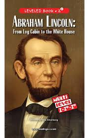 biography of abraham lincoln in english pdf abraham lincoln from log cabin to the white house reading a z