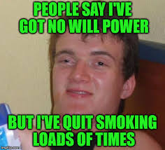 Stop Smoking Memes - when you try to quit smoking imgflip