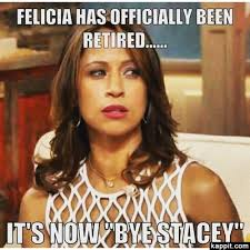 Stacy Meme - felicia has officially been retired it s now bye stacey
