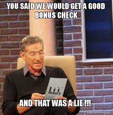 Check In Meme - you said we would get a good bonus check and that was a lie