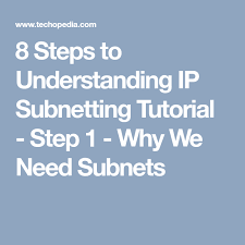 subnetting tutorial for beginners 8 steps to understanding ip subnetting tutorial step 1 why we