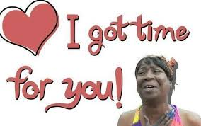 Time For Meme - valentines day meme sweet brown i got time for you funny