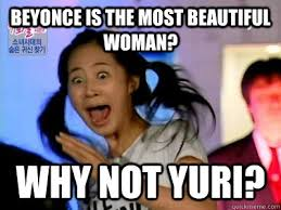 Beautiful Woman Meme - beyonce is the most beautiful woman why not yuri sunday face