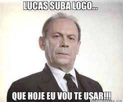 Lucas Meme - lucas suba logo que hoje eu vou te usar coronel jesu祗no