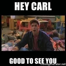 Hey Carl Meme - hey carl good to see you billy madison meme generator
