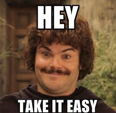 Take It Easy Meme - nacho libre says take it easy lol pinterest nacho libre