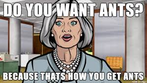 Archer Meme Generator - archer do you want ants meme generator the best ant in 2018
