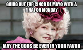 Meme Cinco De Mayo - going out for cinco de mayo with a final on monday may the odds be