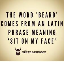 Sit On My Face Meme - the word beard comes from an latin phrase meaning sit on my face