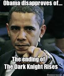 The Dark Knight Rises Meme - meme creator obama disapproves of the ending of the dark knight