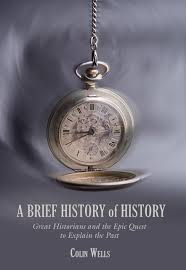 brief history of history great historians and the epic quest to