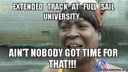 Sail Meme - extended track at full sail university ain t nobody got time