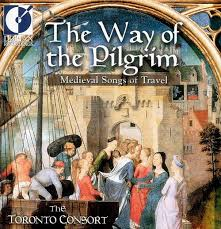way of the pilgrim the way of the pilgrim songs of travel toronto consort