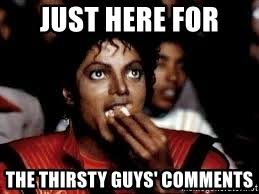 Thirsty Guys Meme - just here for the thirsty guys comments michael jackson popcorn