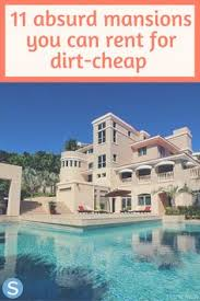 11 absurd mansions you can rent for a dirt cheap vacation dirt