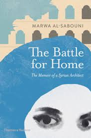 the battle for home the memoir of a syrian architect amazon co