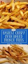 easiest crispy oven baked french fries 101 cooking for two