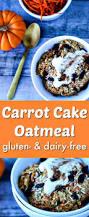 carrot cake oatmeal gluten u0026 dairy free clean eating kitchen